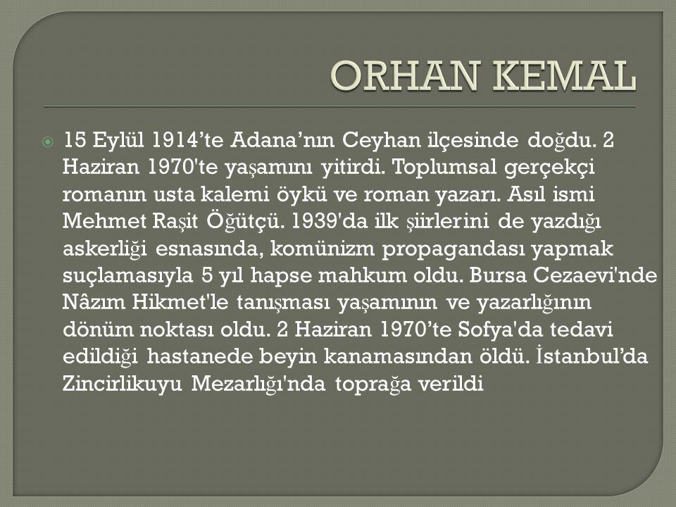 15 Eylül 1914'te Adana'nın Ceyhan ilçesinde do ğ du. 2 Haziran 1970'te ya ş amını yitirdi. Toplumsal gerçekçi romanın usta kalemi öykü ve roman yaza