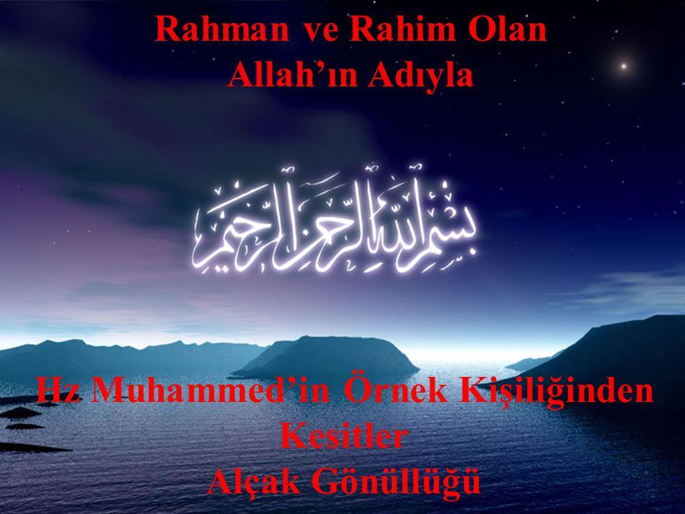 Rahman ve Rahim Olan Allah'ın Adıyla Hz Muhammed'in Örnek Kişiliğinden Kesitler Alçak Gönüllüğü