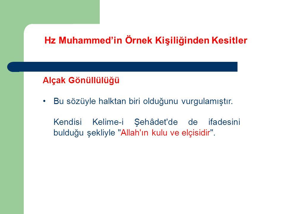 Hz Muhammed'in Örnek Kişiliğinden Kesitler Alçak Gönüllülüğü Bu özellik, onun bütün hayatına yansımıştır.