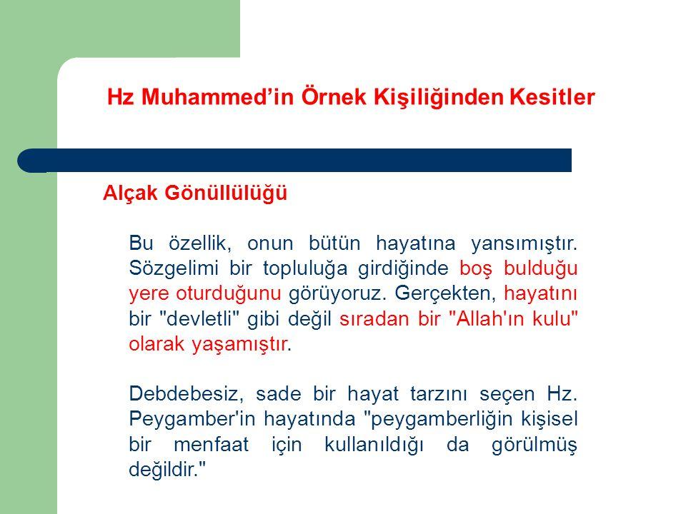 Hz Muhammed'in Örnek Kişiliğinden Kesitler Alçak Gönüllülüğü Bu özellik, onun bütün hayatına yansımıştır. Sözgelimi bir topluluğa girdiğinde boş buldu