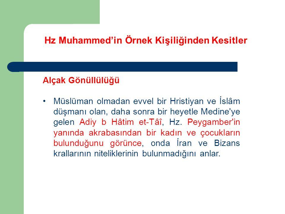 Hz Muhammed'in Örnek Kişiliğinden Kesitler Alçak Gönüllülüğü Müslüman olmadan evvel bir Hristiyan ve İslâm düşmanı olan, daha sonra bir heyetle Medine