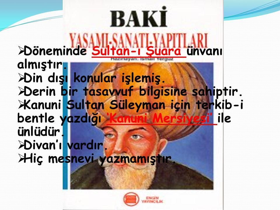 ..  Döneminde Sultan-ı Şuara ünvanı almıştır.  Din dışı konular işlemiş.  Derin bir tasavvuf bilgisine sahiptir.  Kanuni Sultan Süleyman için terk