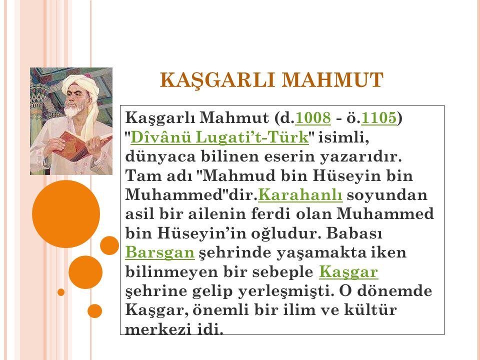 KAŞGARLI MAHMUT Kaşgarlı Mahmut (d.1008 - ö.1105)