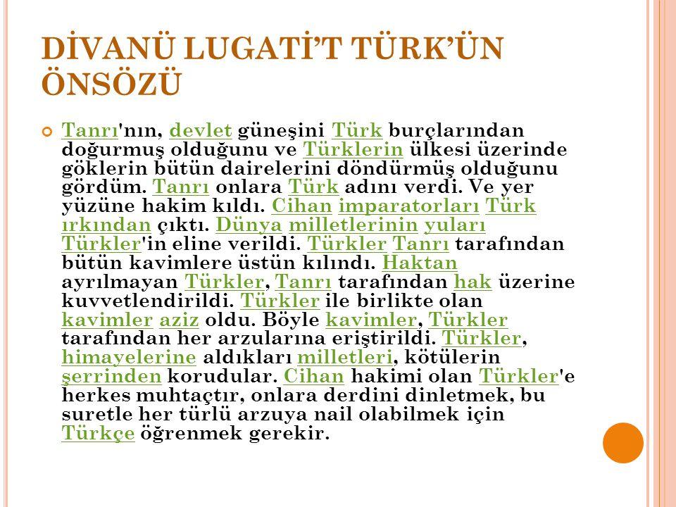 DİVANÜ LUGATİ'T TÜRK'ÜN ÖNSÖZÜ TanrıTanrı'nın, devlet güneşini Türk burçlarından doğurmuş olduğunu ve Türklerin ülkesi üzerinde göklerin bütün dairele