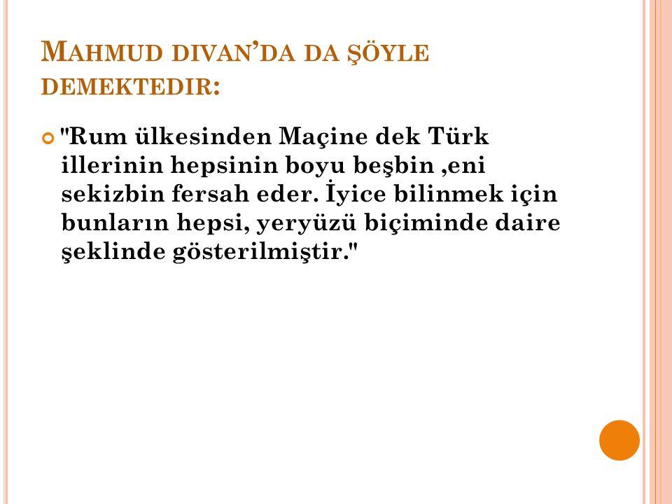 M AHMUD DIVAN ' DA DA ŞÖYLE DEMEKTEDIR :