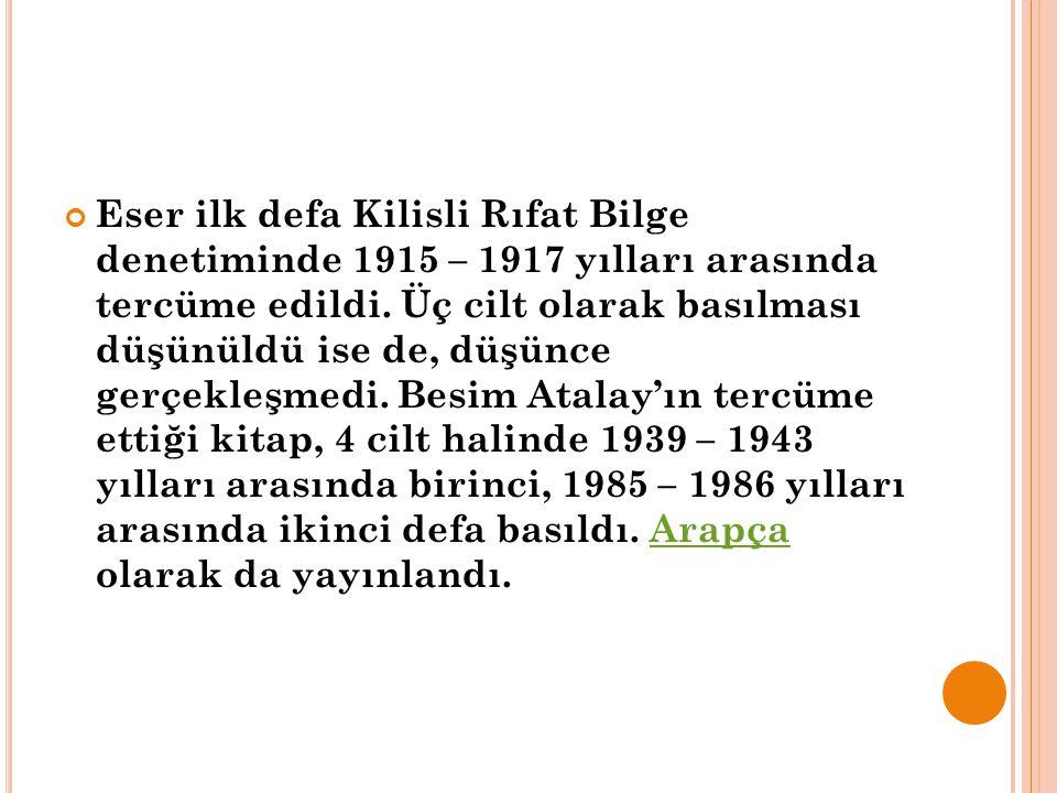 Eser ilk defa Kilisli Rıfat Bilge denetiminde 1915 – 1917 yılları arasında tercüme edildi. Üç cilt olarak basılması düşünüldü ise de, düşünce gerçekle