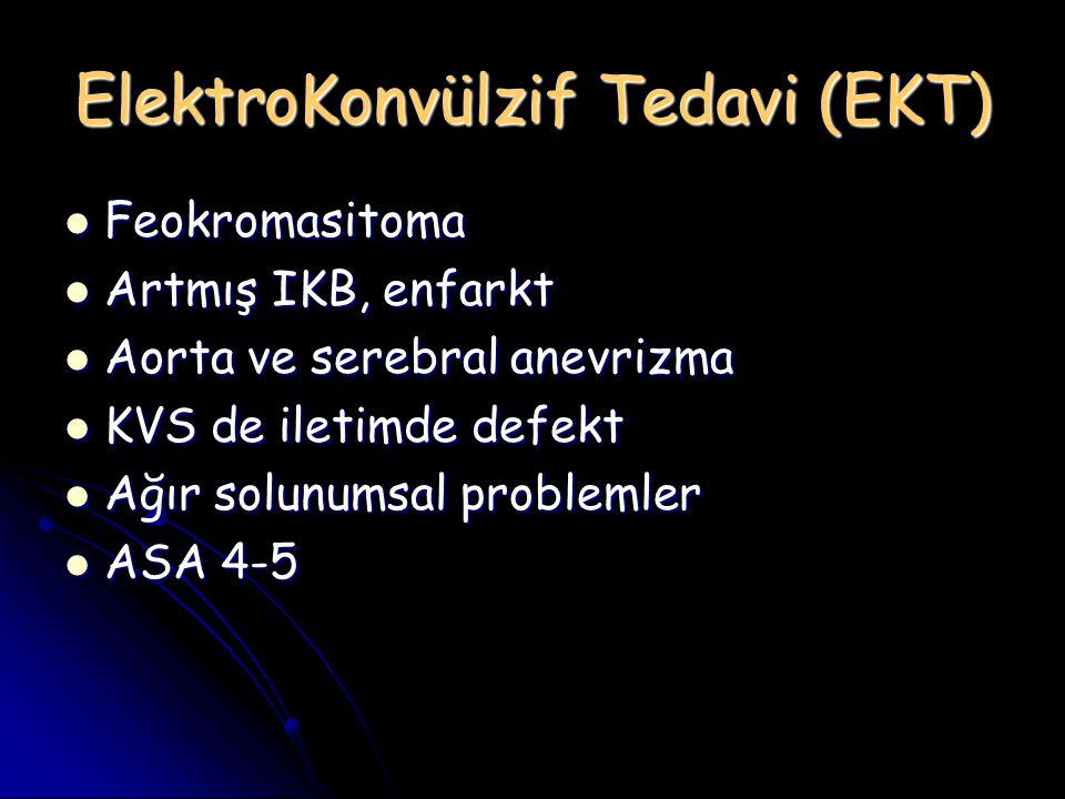 ElektroKonvülzif Tedavi (EKT) Feokromasitoma Feokromasitoma Artmış IKB, enfarkt Artmış IKB, enfarkt Aorta ve serebral anevrizma Aorta ve serebral anev