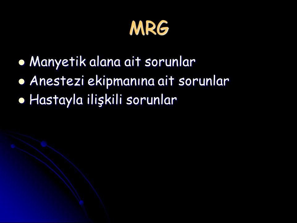 MRG Manyetik alana ait sorunlar Manyetik alana ait sorunlar Anestezi ekipmanına ait sorunlar Anestezi ekipmanına ait sorunlar Hastayla ilişkili sorunl