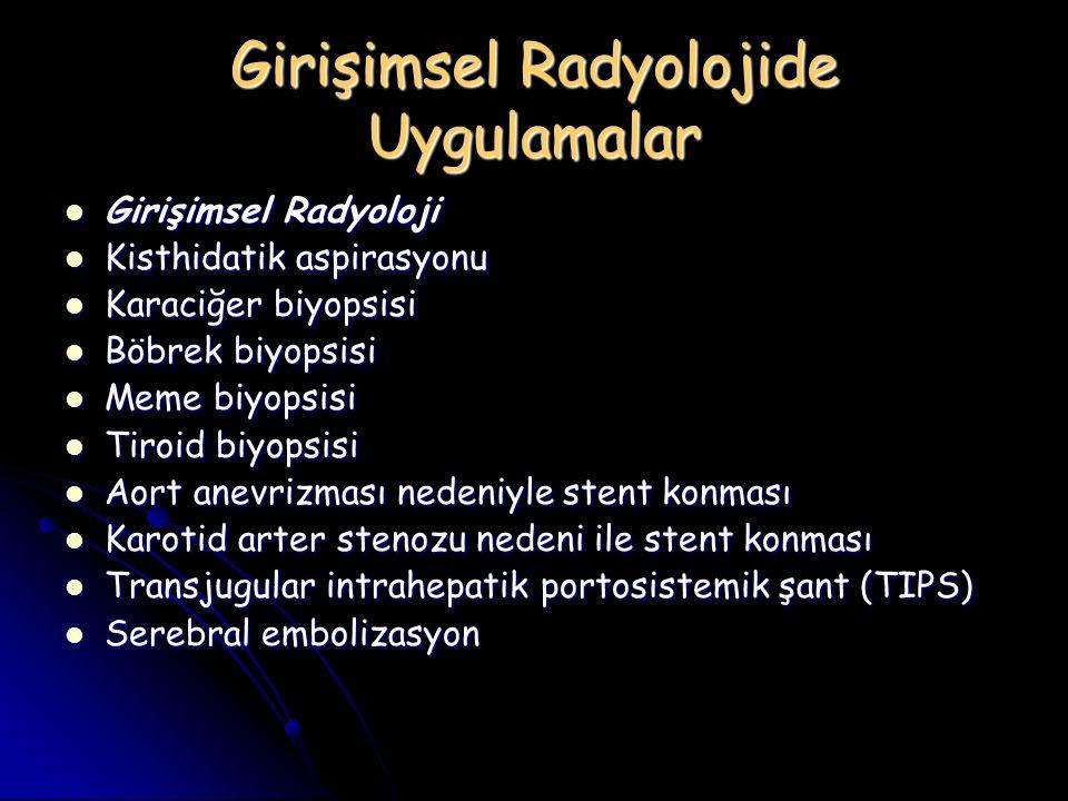 Girişimsel Radyolojide Uygulamalar Girişimsel Radyoloji Girişimsel Radyoloji Kisthidatik aspirasyonu Kisthidatik aspirasyonu Karaciğer biyopsisi Karac