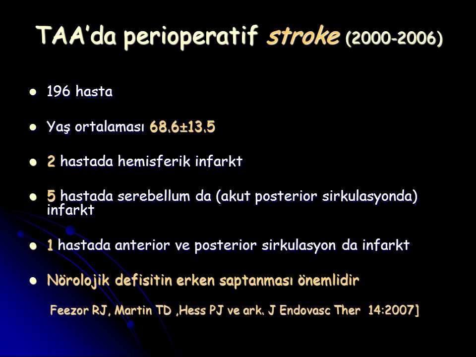 TAA'da perioperatif stroke (2000-2006) 196 hasta 196 hasta Yaş ortalaması 68.6±13.5 Yaş ortalaması 68.6±13.5 2 hastada hemisferik infarkt 2 hastada he