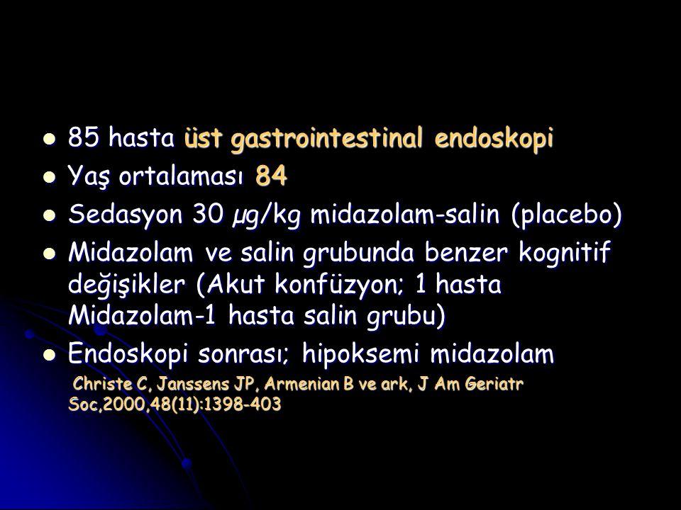 85 hasta üst gastrointestinal endoskopi 85 hasta üst gastrointestinal endoskopi Yaş ortalaması 84 Yaş ortalaması 84 Sedasyon 30 µg/kg midazolam-salin