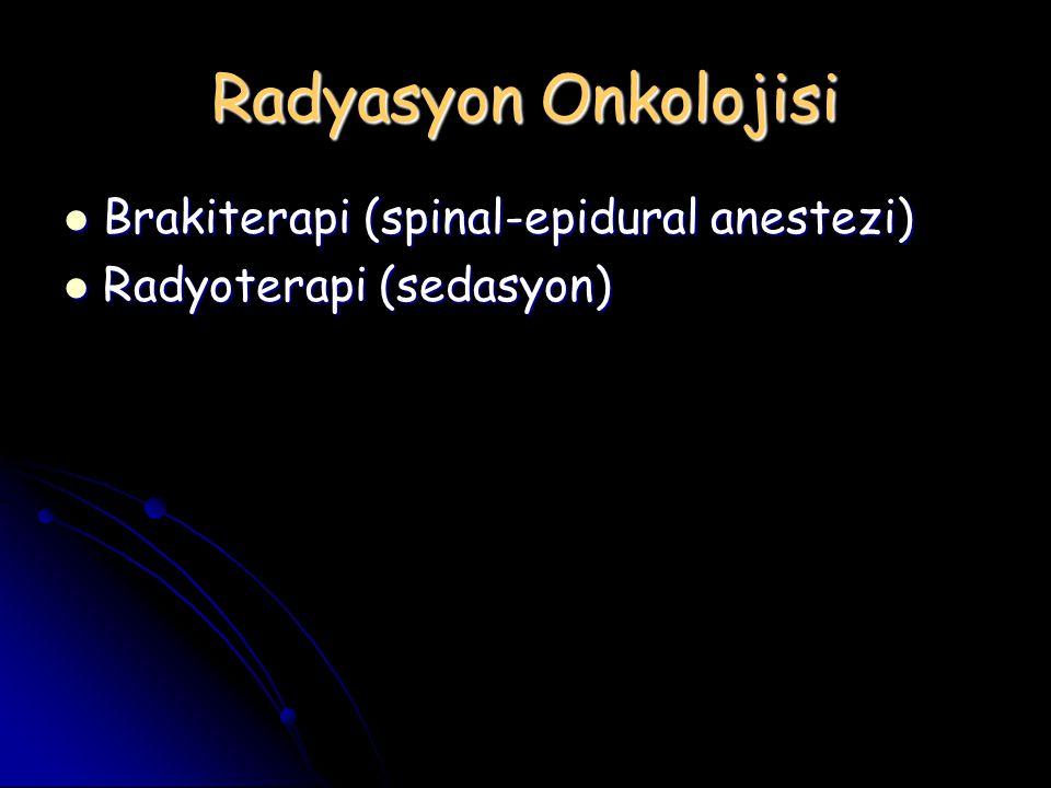 Radyasyon Onkolojisi Brakiterapi (spinal-epidural anestezi) Brakiterapi (spinal-epidural anestezi) Radyoterapi (sedasyon) Radyoterapi (sedasyon)