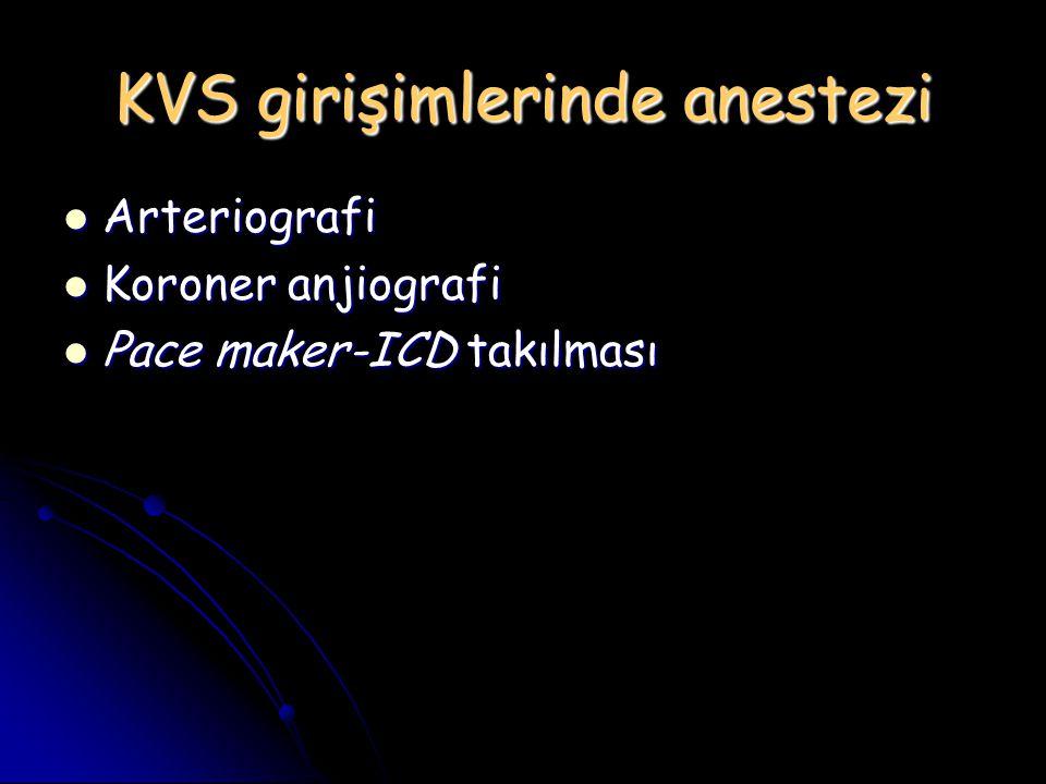 KVS girişimlerinde anestezi Arteriografi Arteriografi Koroner anjiografi Koroner anjiografi Pace maker-ICD takılması Pace maker-ICD takılması