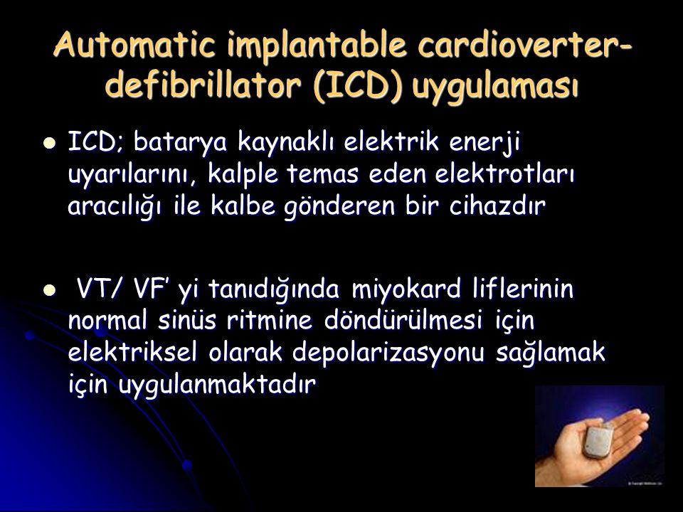 Automatic implantable cardioverter- defibrillator (ICD) uygulaması ICD; batarya kaynaklı elektrik enerji uyarılarını, kalple temas eden elektrotları a