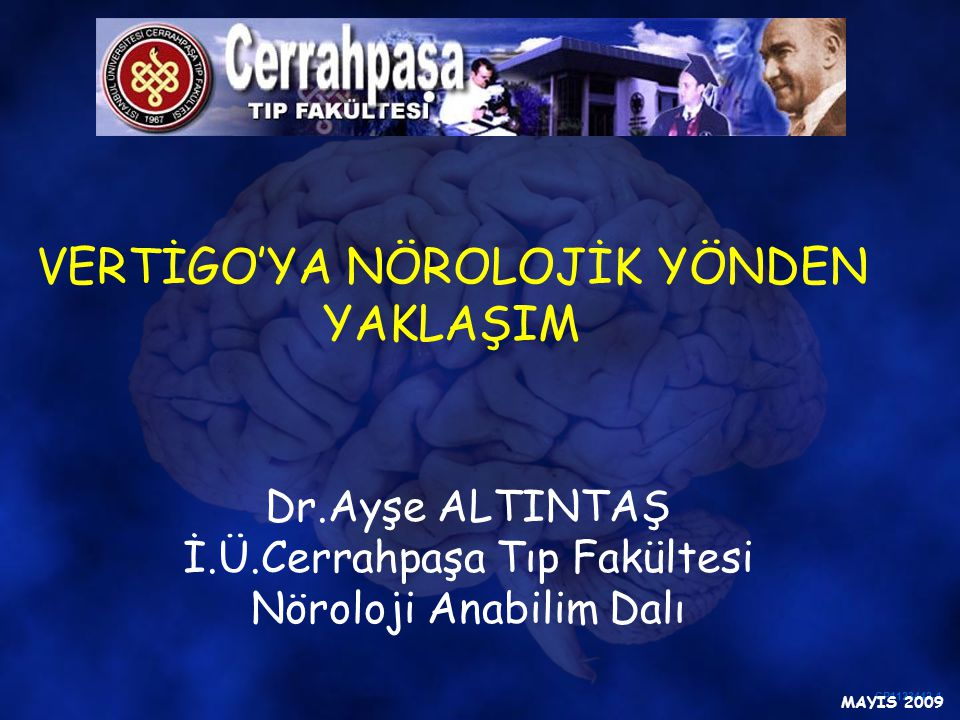 CP1123442-1 VERTİGO'YA NÖROLOJİK YÖNDEN YAKLAŞIM Dr.Ayşe ALTINTAŞ İ.Ü.Cerrahpaşa Tıp Fakültesi Nöroloji Anabilim Dalı MAYIS 2009