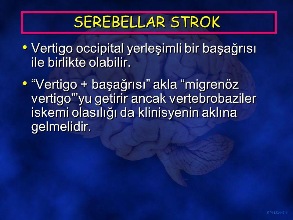 """CP1123442-1 SEREBELLAR STROK Vertigo occipital yerleşimli bir başağrısı ile birlikte olabilir. """"Vertigo + başağrısı"""" akla """"migrenöz vertigo""""'yu getiri"""