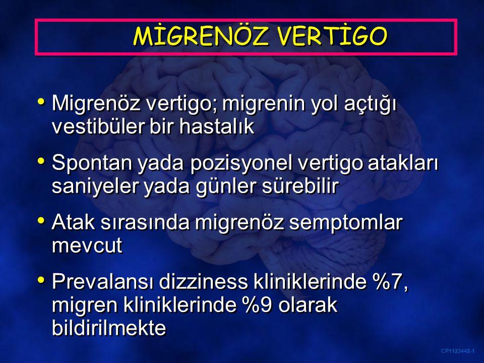 CP1123442-1 MİGRENÖZ VERTİGO Migrenöz vertigo; migrenin yol açtığı vestibüler bir hastalık Spontan yada pozisyonel vertigo atakları saniyeler yada gün