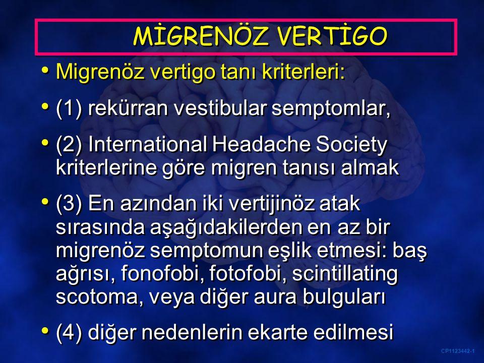 CP1123442-1 MİGRENÖZ VERTİGO Migrenöz vertigo tanı kriterleri: (1) rekürran vestibular semptomlar, (2) International Headache Society kriterlerine gör