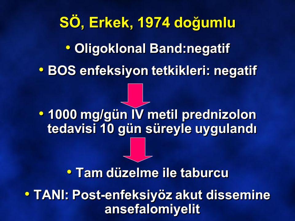 SÖ, Erkek, 1974 doğumlu Oligoklonal Band:negatif BOS enfeksiyon tetkikleri: negatif 1000 mg/gün IV metil prednizolon tedavisi 10 gün süreyle uygulandı