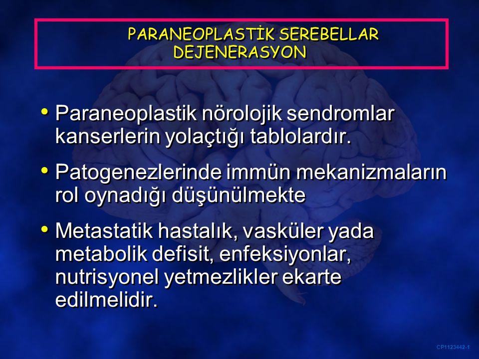CP1123442-1 PARANEOPLASTİK SEREBELLAR DEJENERASYON Paraneoplastik nörolojik sendromlar kanserlerin yolaçtığı tablolardır. Patogenezlerinde immün mekan