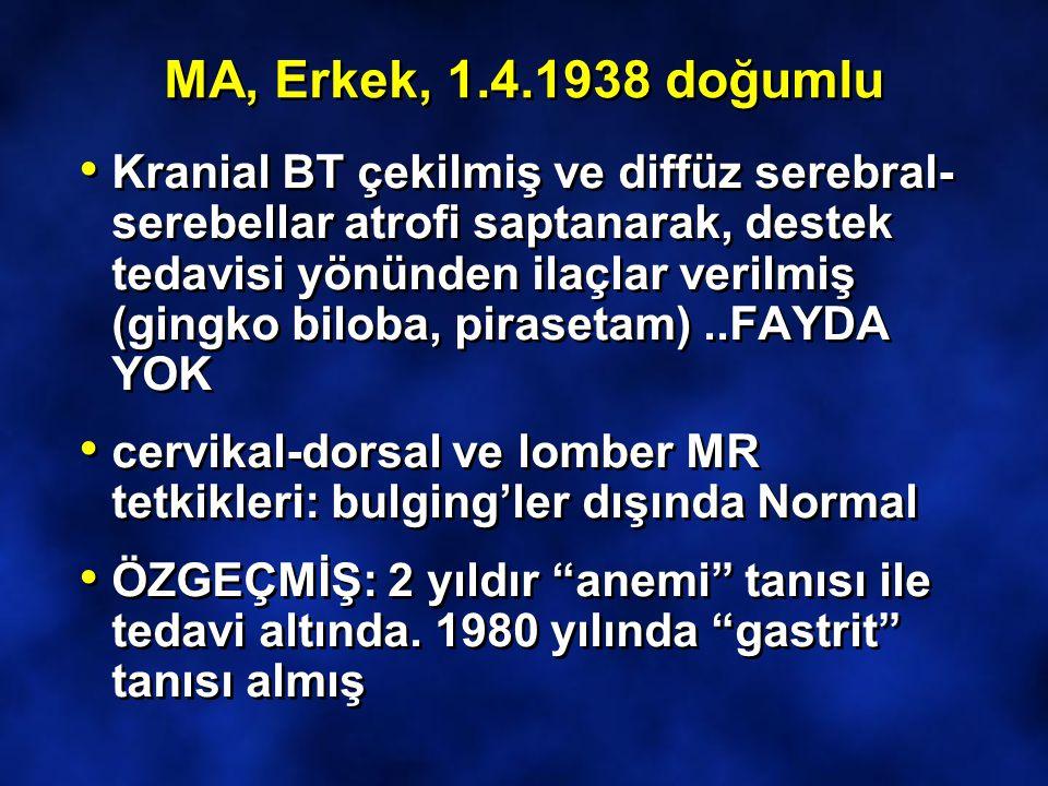 MA, Erkek, 1.4.1938 doğumlu Kranial BT çekilmiş ve diffüz serebral- serebellar atrofi saptanarak, destek tedavisi yönünden ilaçlar verilmiş (gingko bi