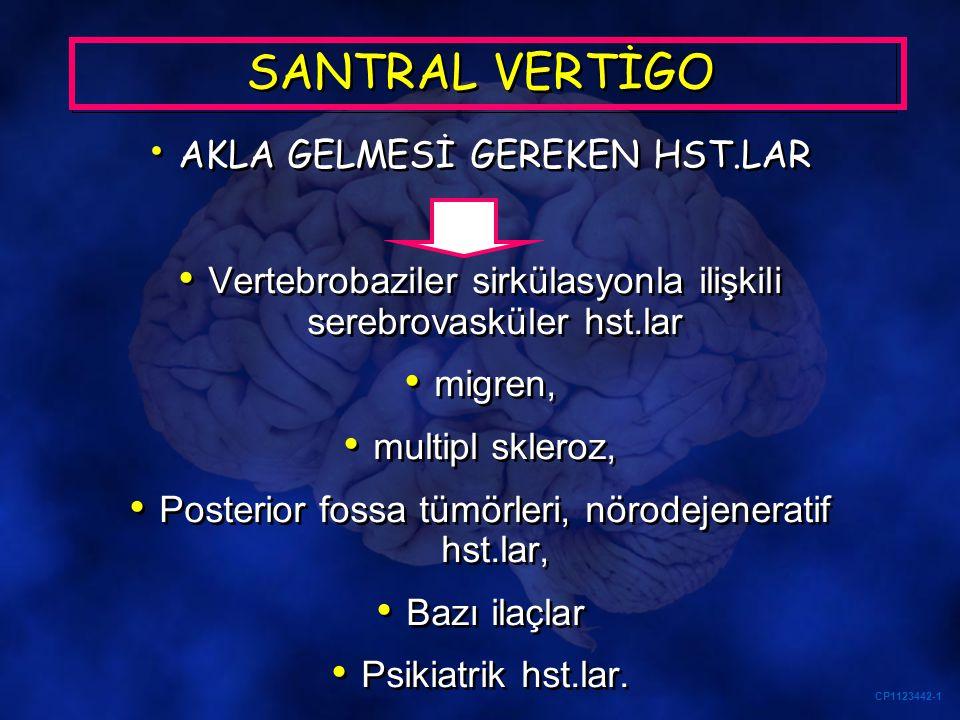 (1) Aşağıdakilerden biri yada birkaçı varsa; (a)Hiperakut başlangıçlı, devam eden Izole vertigo (b) Yeni gelişen başağrısının eşlik ettiği akut vertigo (öz.