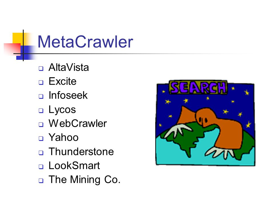 MetaCrawler  AltaVista  Excite  Infoseek  Lycos  WebCrawler  Yahoo  Thunderstone  LookSmart  The Mining Co.