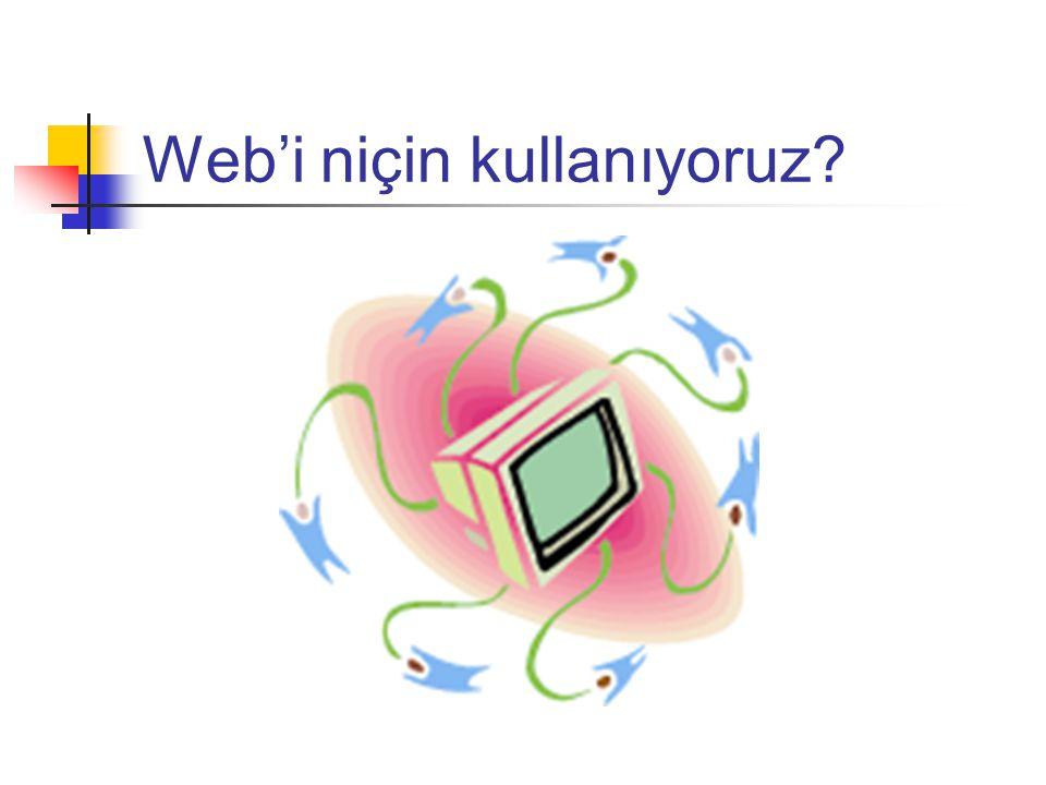 Web'i niçin kullanıyoruz?