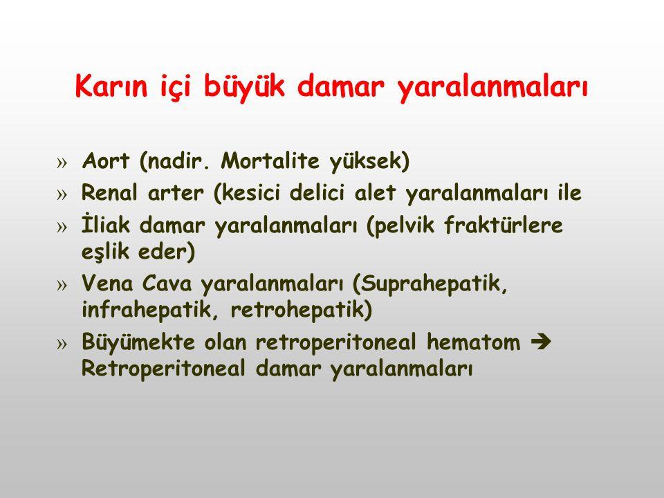 Karın içi büyük damar yaralanmaları » Aort (nadir. Mortalite yüksek) » Renal arter (kesici delici alet yaralanmaları ile » İliak damar yaralanmaları (