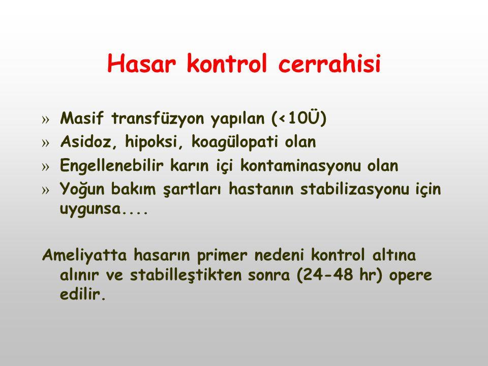 Hasar kontrol cerrahisi » Masif transfüzyon yapılan (<10Ü) » Asidoz, hipoksi, koagülopati olan » Engellenebilir karın içi kontaminasyonu olan » Yoğun
