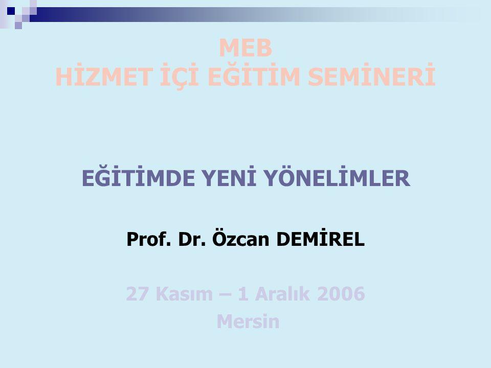 MEB HİZMET İÇİ EĞİTİM SEMİNERİ EĞİTİMDE YENİ YÖNELİMLER Prof.
