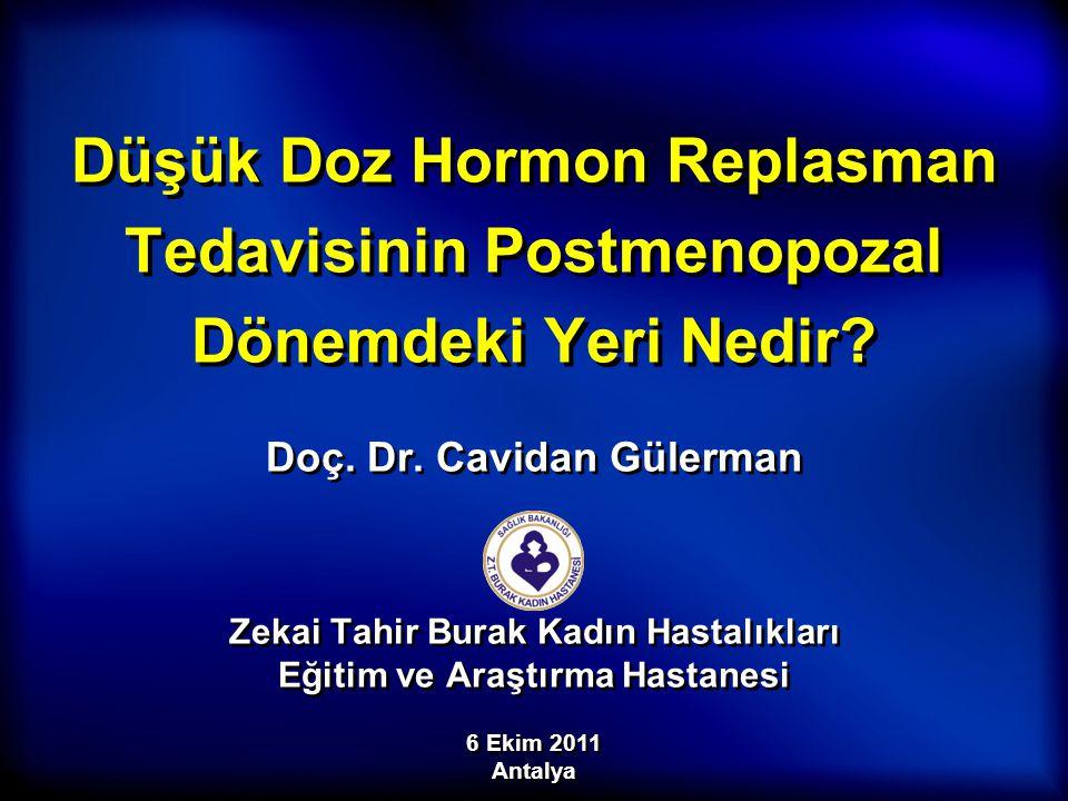 Düşük Doz Hormon Replasman Tedavisinin Postmenopozal Dönemdeki Yeri Nedir? Doç. Dr. Cavidan Gülerman Zekai Tahir Burak Kadın Hastalıkları Eğitim ve Ar