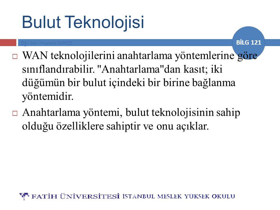 BİLG 121 Bulut Teknolojisi  WAN teknolojilerini anahtarlama yöntemlerine göre sınıflandırabilir.