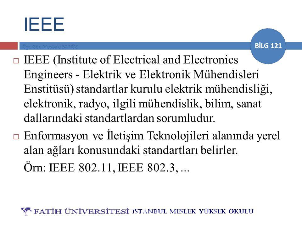 BİLG 121 IEEE  IEEE (Institute of Electrical and Electronics Engineers - Elektrik ve Elektronik Mühendisleri Enstitüsü) standartlar kurulu elektrik m