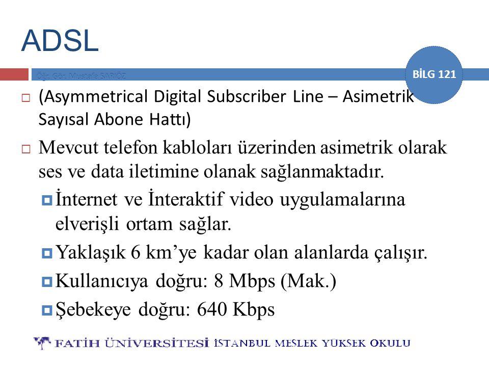 BİLG 121 ADSL  (Asymmetrical Digital Subscriber Line – Asimetrik Sayısal Abone Hattı)  Mevcut telefon kabloları üzerinden asimetrik olarak ses ve da
