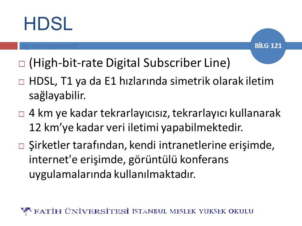 BİLG 121 HDSL  (High-bit-rate Digital Subscriber Line)  HDSL, T1 ya da E1 hızlarında simetrik olarak iletim sağlayabilir.  4 km ye kadar tekrarlayı