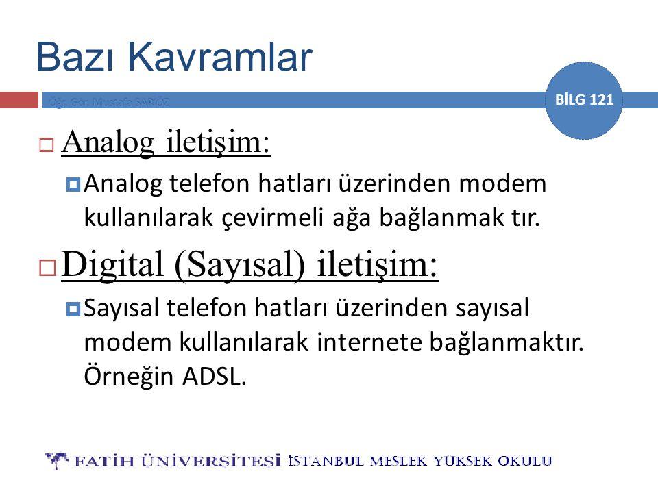 BİLG 121 Bazı Kavramlar  Analog iletişim:  Analog telefon hatları üzerinden modem kullanılarak çevirmeli ağa bağlanmak tır.  Digital (Sayısal) ilet