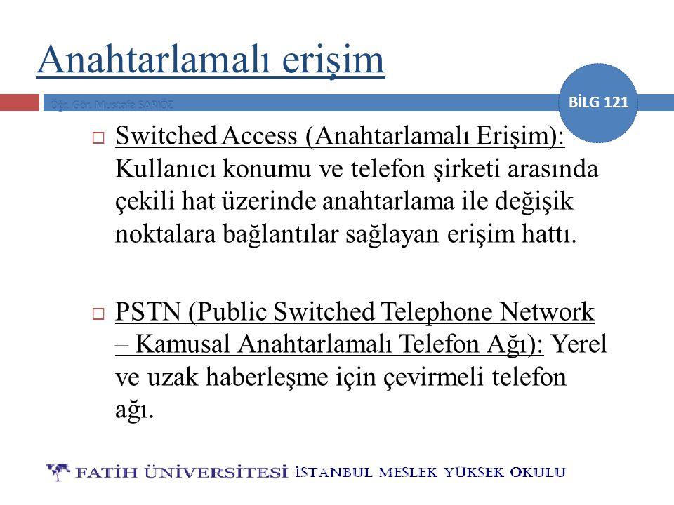 BİLG 121  Switched Access (Anahtarlamalı Erişim): Kullanıcı konumu ve telefon şirketi arasında çekili hat üzerinde anahtarlama ile değişik noktalara