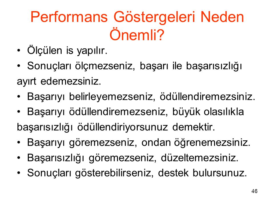 46 Performans Göstergeleri Neden Önemli.Ölçülen is yapılır.
