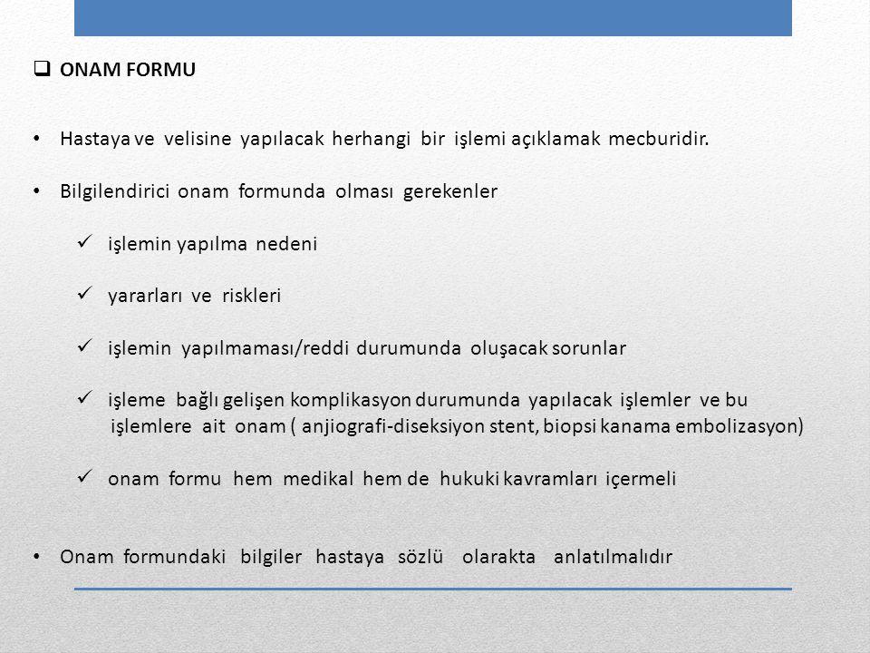  ONAM FORMU Hastaya ve velisine yapılacak herhangi bir işlemi açıklamak mecburidir. Bilgilendirici onam formunda olması gerekenler işlemin yapılma ne