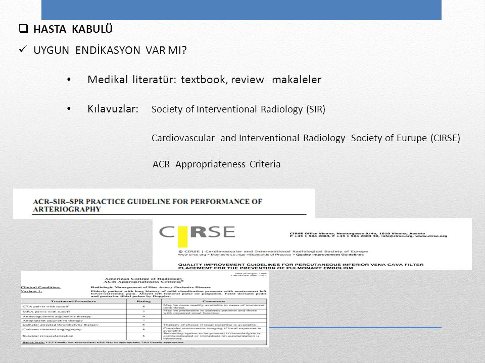  HASTA KABULÜ UYGUN ENDİKASYON VAR MI? Medikal literatür: textbook, review makaleler Kılavuzlar: Society of Interventional Radiology (SIR) Cardiovasc