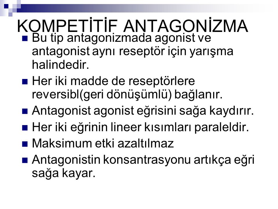 KOMPETİTİF ANTAGONİZMA Bu tip antagonizmada agonist ve antagonist aynı reseptör için yarışma halindedir. Her iki madde de reseptörlere reversibl(geri