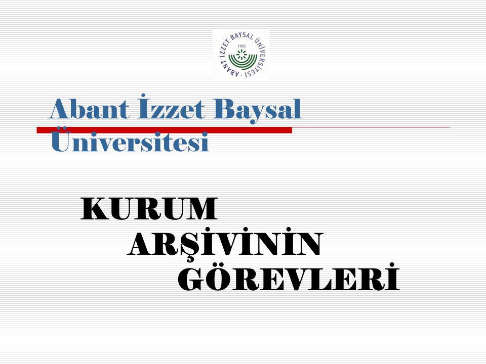 Abant İzzet Baysal Üniversitesi KURUM ARŞİVİNİN GÖREVLERİ