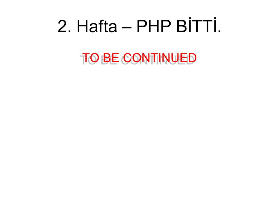 2. Hafta – PHP BİTTİ. TO BE CONTINUED