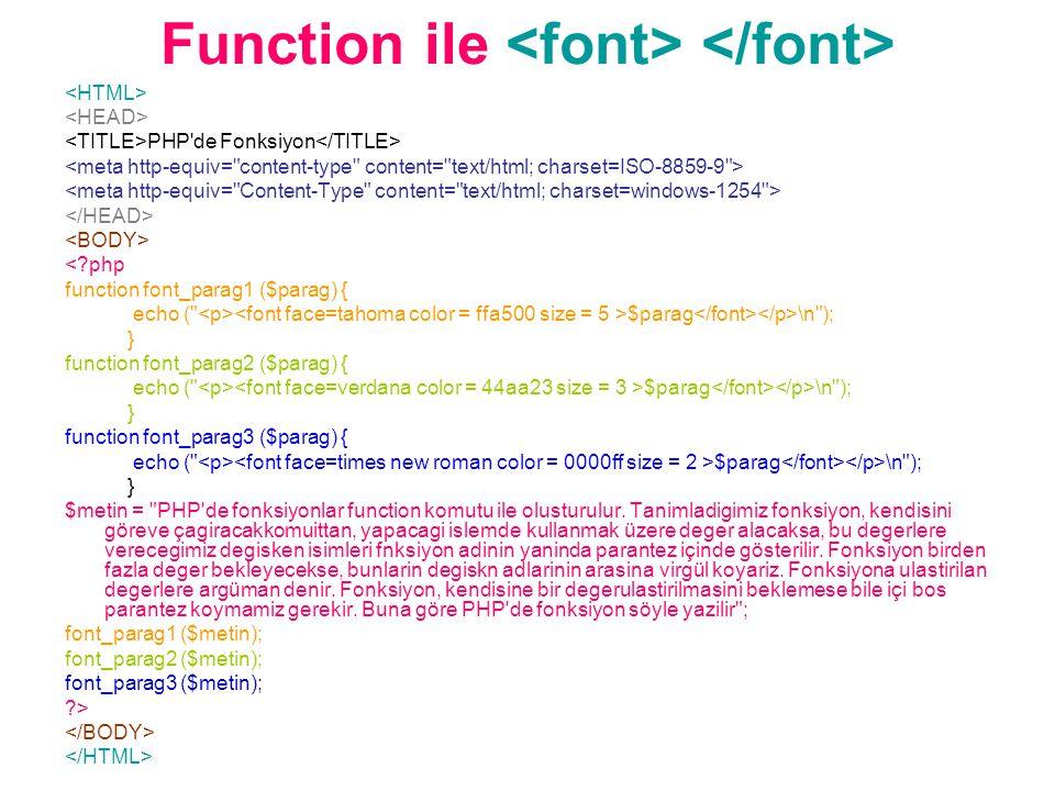 Function ile PHP de Fonksiyon < php function font_parag1 ($parag) { echo ( $parag \n ); } function font_parag2 ($parag) { echo ( $parag \n ); } function font_parag3 ($parag) { echo ( $parag \n ); } $metin = PHP de fonksiyonlar function komutu ile olusturulur.