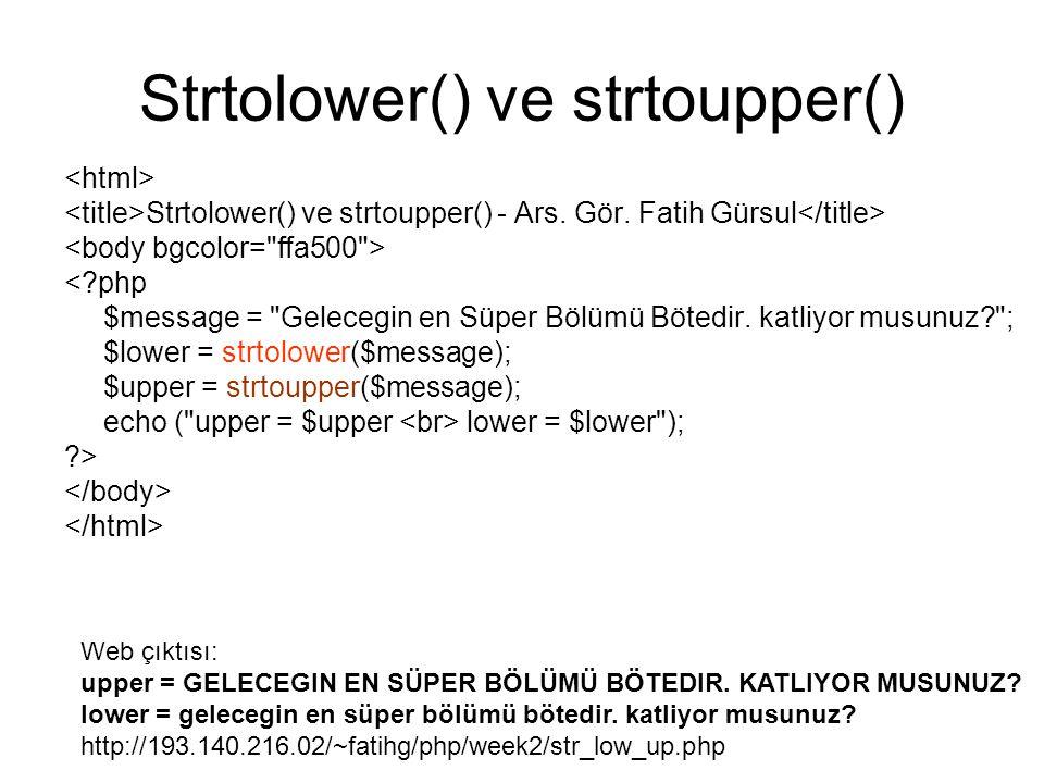 Strtolower() ve strtoupper() Strtolower() ve strtoupper() - Ars. Gör. Fatih Gürsul <?php $message =
