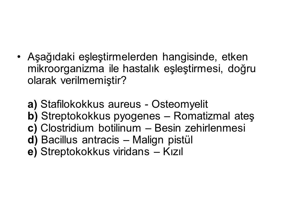 Aşağıdaki eşleştirmelerden hangisinde, etken mikroorganizma ile hastalık eşleştirmesi, doğru olarak verilmemiştir? a) Stafilokokkus aureus - Osteomyel