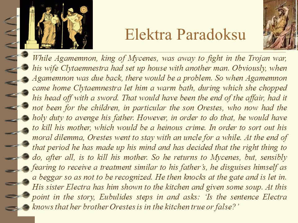 Elektra Paradoksu While Agamemnon, king of Mycenes, was away to fight in the Trojan war, his wife Clytaemnestra had set up house with another man.