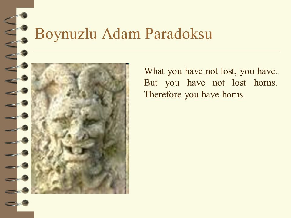 Boynuzlu Adam Paradoksu What you have not lost, you have.