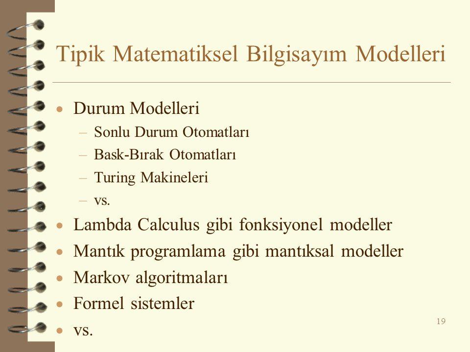 Tipik Matematiksel Bilgisayım Modelleri  Durum Modelleri –Sonlu Durum Otomatları –Bask-Bırak Otomatları –Turing Makineleri –vs.
